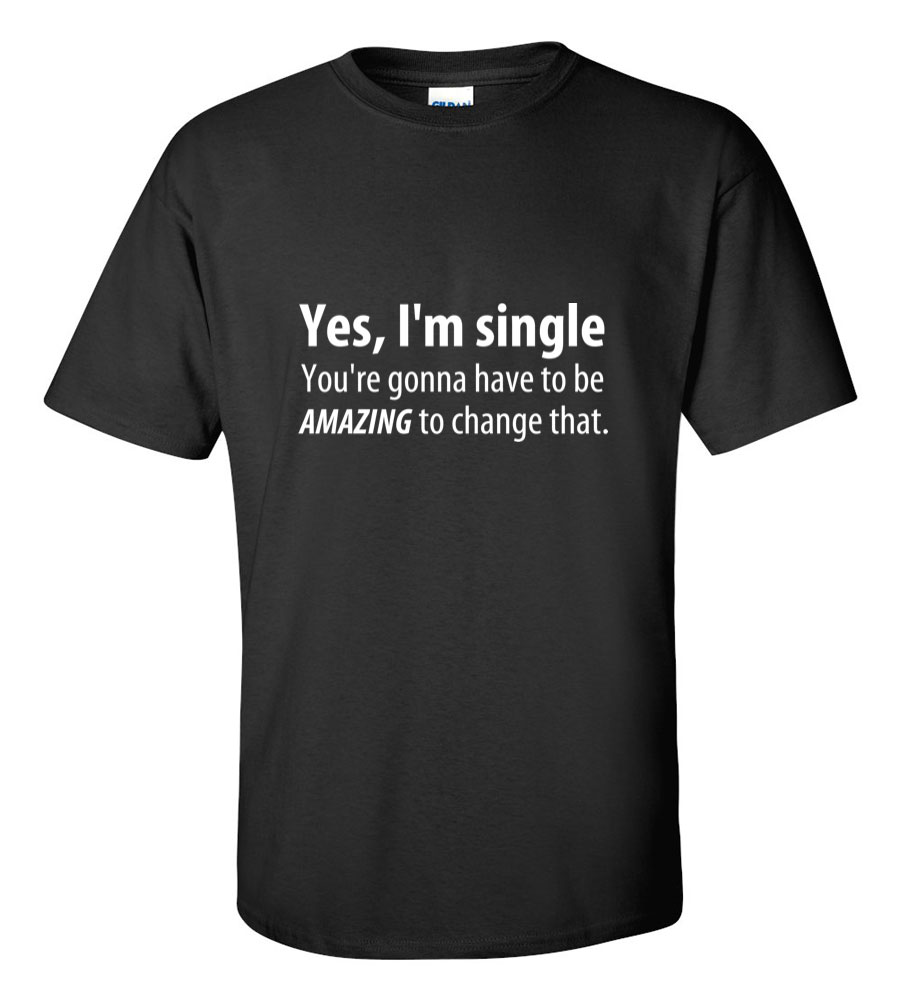 Yes i 39 m single t shirt for Custom single t shirts