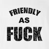 Friendly As Fuck Long Sleeve T-Shirt