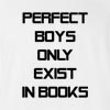 Perfect Boys Only Exists In Books T-Shirt