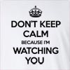 Don't Keep Calm Because I'M Watching you Long Sleeve T-Shirt