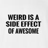 Weird Is A Side Effect Of Awesome T-Shirt