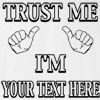 Trust Me I'm Your Text Here Funny T Shirt