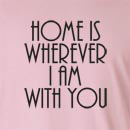 Home Is Wherever I Am With You Long Sleeve T-Shirt