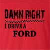 Damn Right I Drive A Ford Funny T Shirt