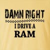 Damn Right I Drive A Ram Funny T Shirt