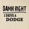 Damn Right I Drive A Dodge Funny T Shirt