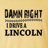 Damn Right I Drive A Lincoln Funny T Shirt