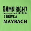 Damn Right I Drive A Maybach Funny T Shirt