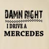 Damn Right I Drive A Mercede Funny T Shirt