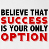 Believe That Success is Your Only Option Long Sleeve T-shirt