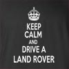 Keep Calm And Drive A Land Rover T-Shirt