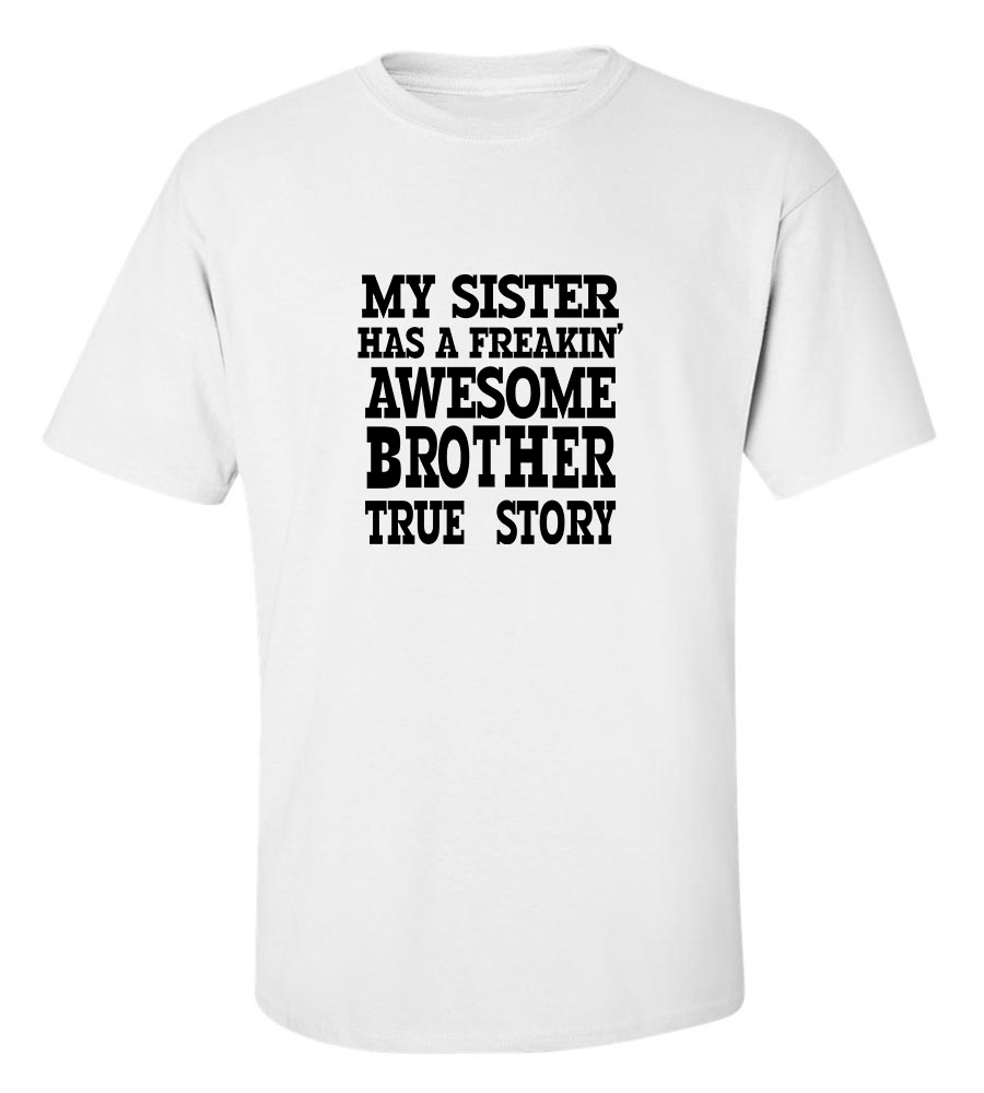 My Sister Has A Freakin Awesome Brother True Story T Shirt