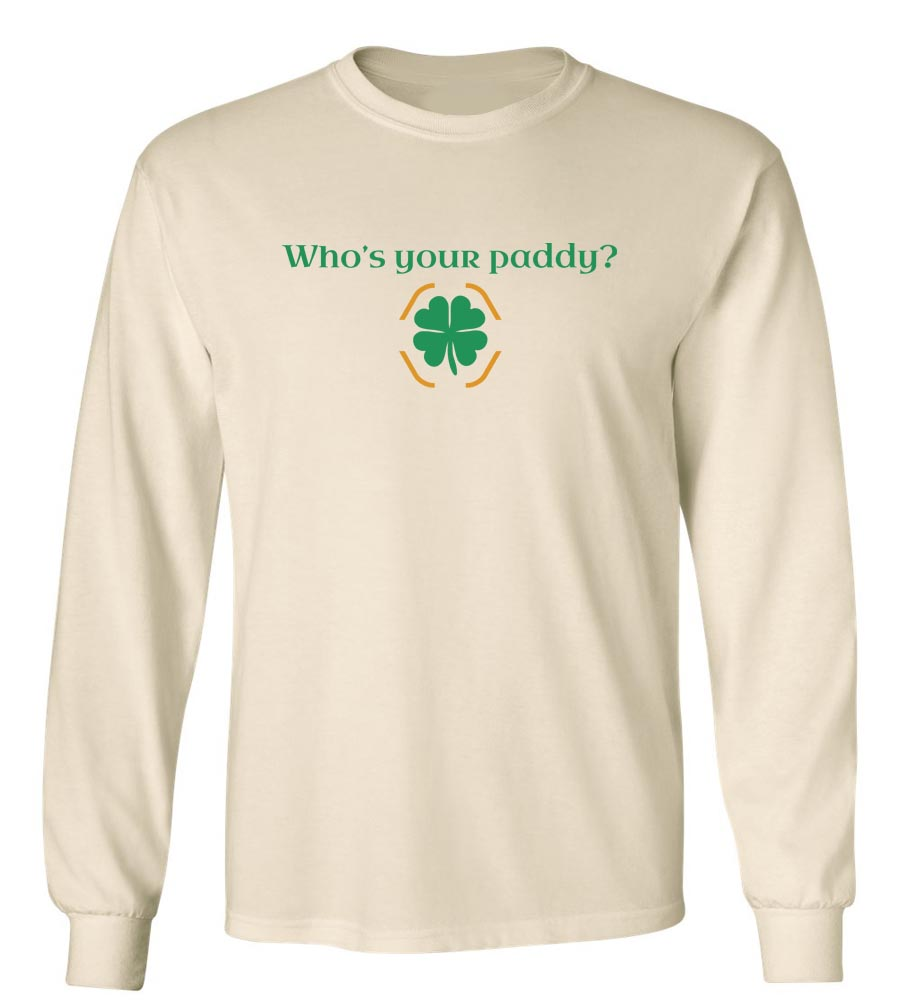 fb39f3e4a Who's Your Paddy? St. Patrick's Day Long Sleeve T-Shirt
