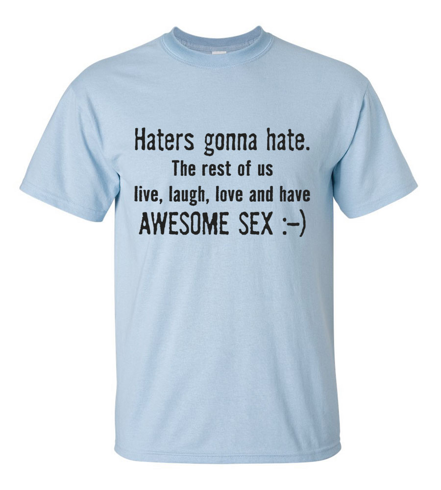 Haters Gonna Hate Awesome Sex Funny T Shirt